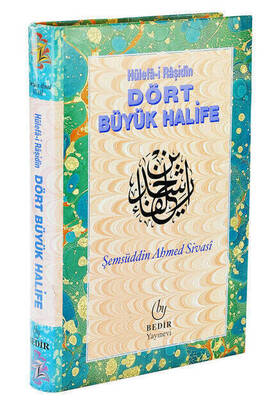 Bedir Yayınevi - Hulefa-i Raşidin Dört Büyük Halife, Şemsüddin Ahmed Sivasi